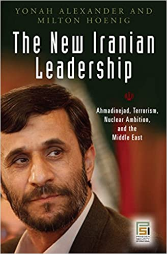 The New Iranian Leadership: Ahmadinejad, Terrorism, Nuclear Ambition, and the Middle East (Praeger Security International)